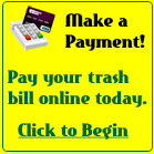 Make a Payment! Pay your trash bill online today! Click to Begin