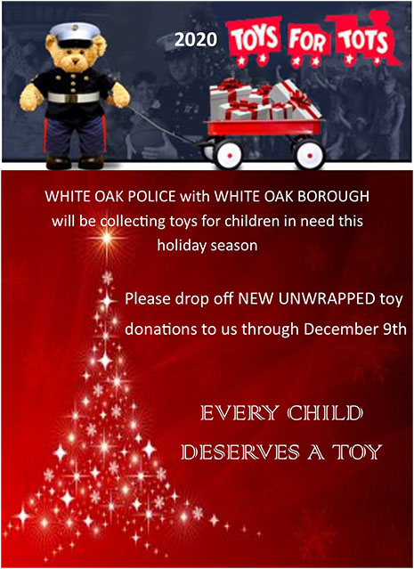 White Oak Police and White Oak Borough will be collecting toys for children in need this holiday season. Please drop off New Unwrapped toy donations to us through December 9th.